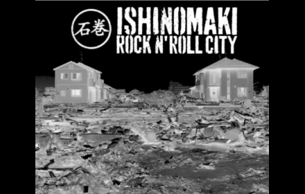 ISHINOMAKI ROCK´N ROLL CITY